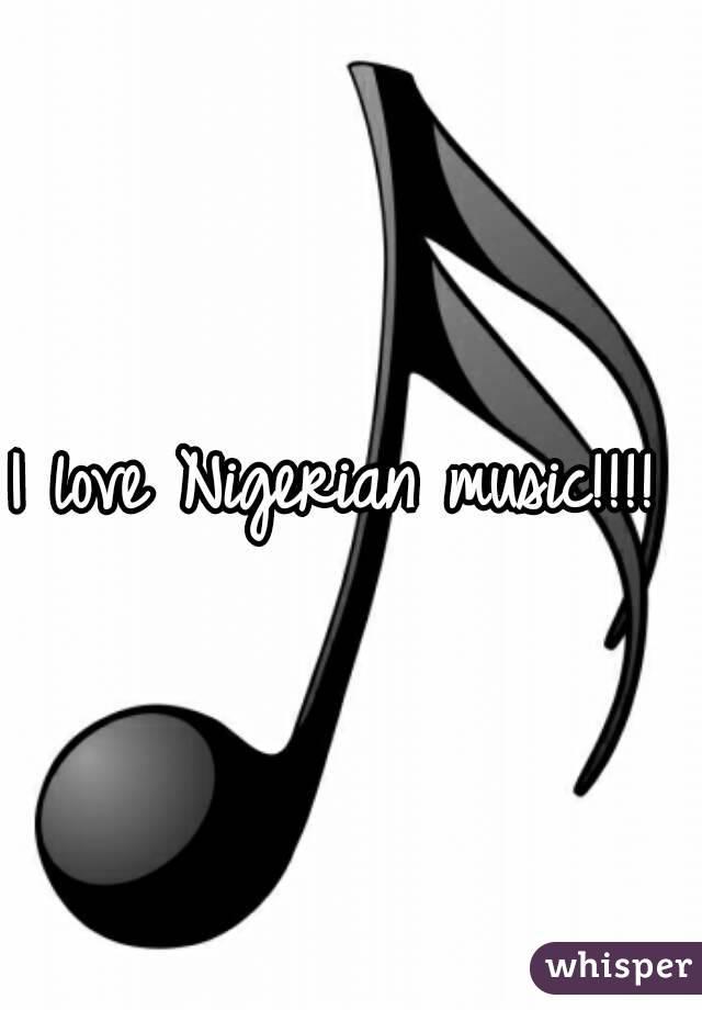 I love Nigerian music!!!!