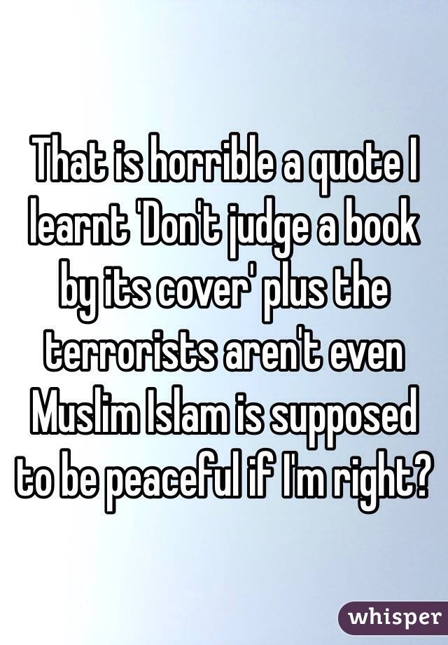 That is horrible a quote I learnt \'Don\'t judge a book by its ...