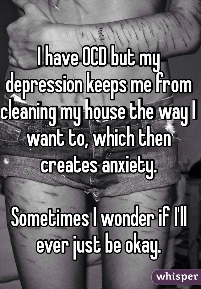 I have OCD but my depression keeps