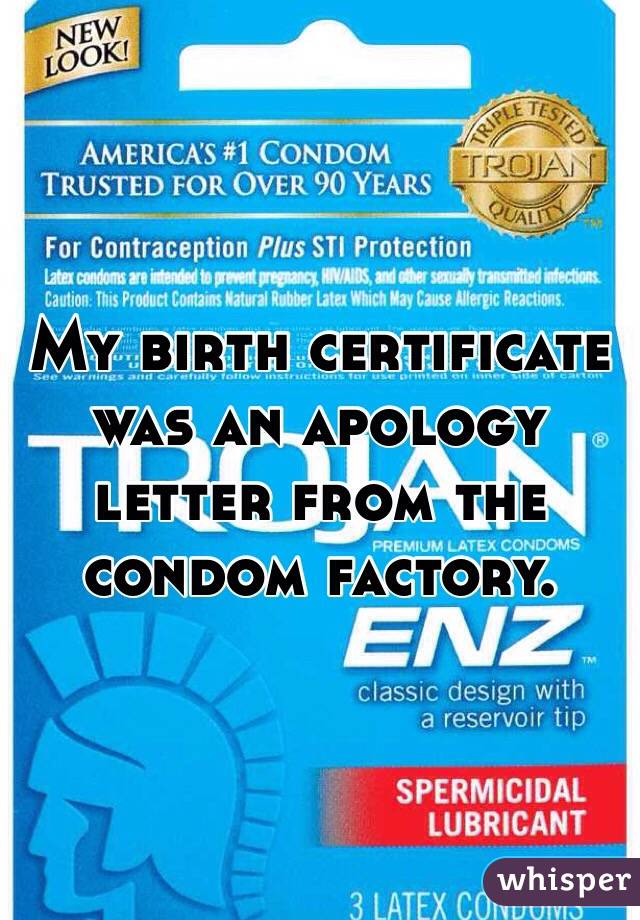 My Birth Certificate Was An Apology Letter From The Condom Factory
