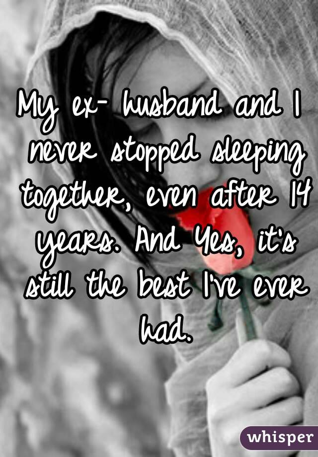 Still sleeping with my ex husband