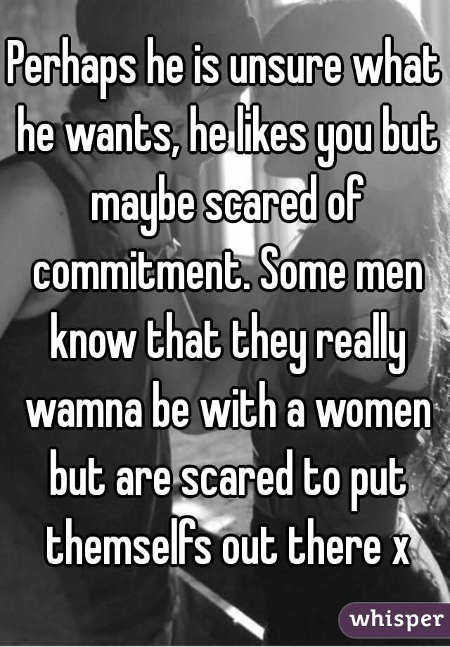 Scared He Of Do Should I Is Commitment What