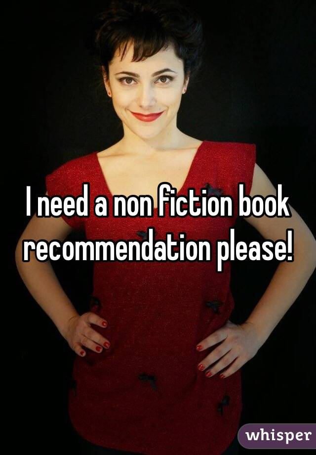 I need a non fiction book recommendation please!