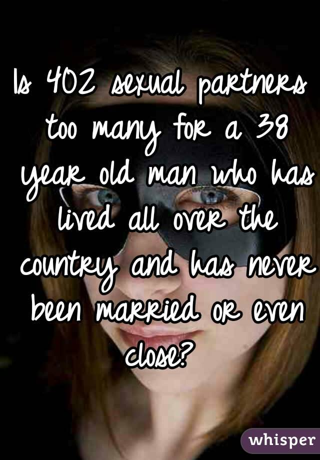 Is 402 sexual partners too many for a 38 year old man who has lived all over the country and has never been married or even close?