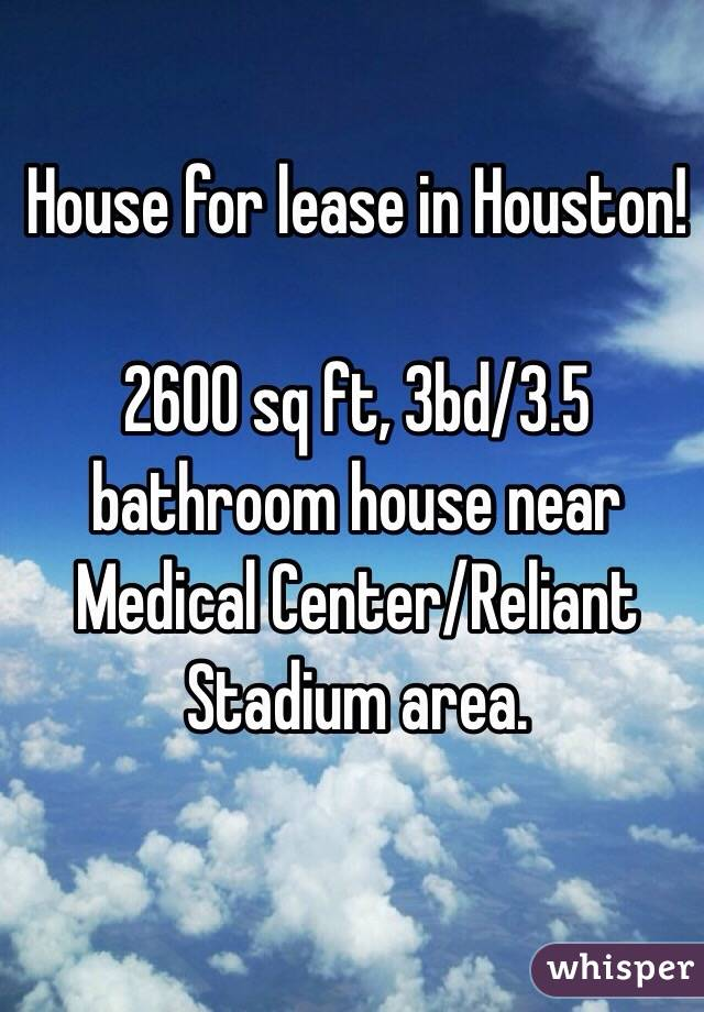 House for lease in Houston!   2600 sq ft, 3bd/3.5 bathroom house near Medical Center/Reliant Stadium area.
