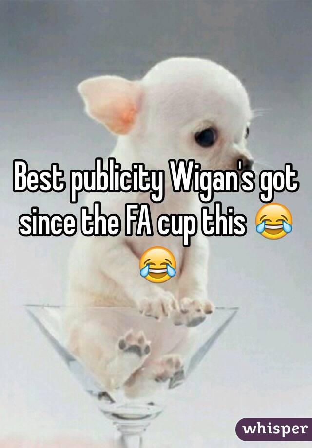Best publicity Wigan's got since the FA cup this 😂😂
