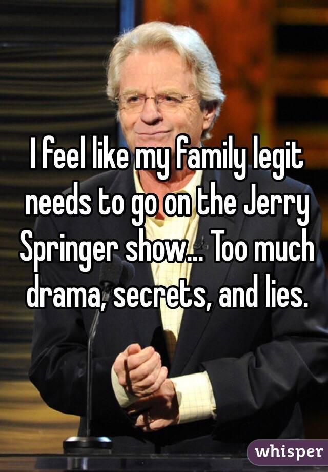 0516ef402824b9920761d12491494e7596b418 wm?v=3 feel like my family legit needs to go on the jerry springer show
