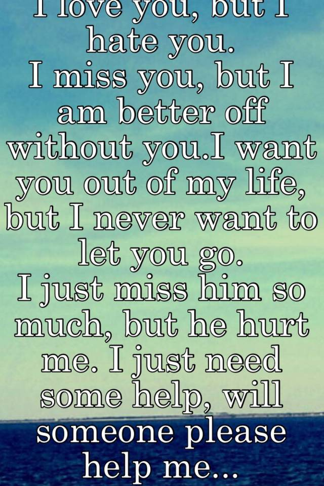 i hate you but i miss you so much