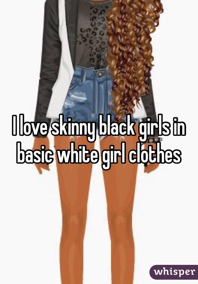 I love skinny black girls in basic white girl clothes