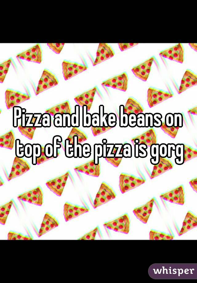Pizza and bake beans on top of the pizza is gorg