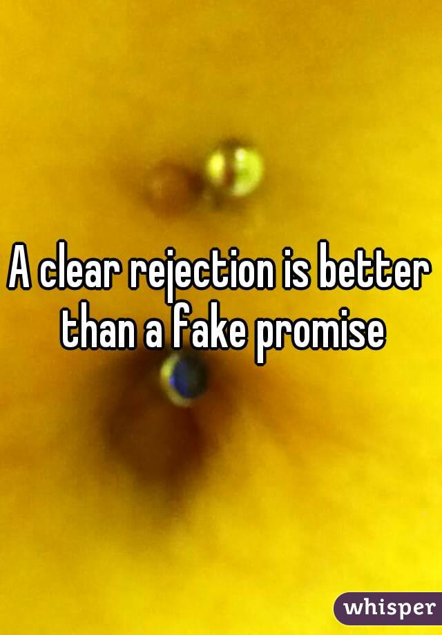 A clear rejection is better than a fake promise
