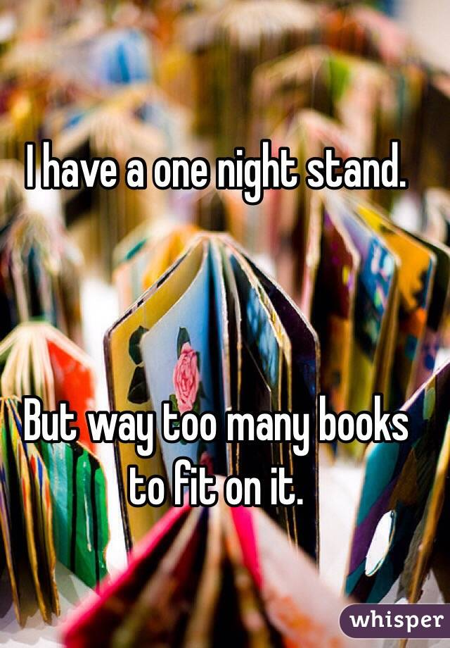 I have a one night stand.     But way too many books to fit on it.