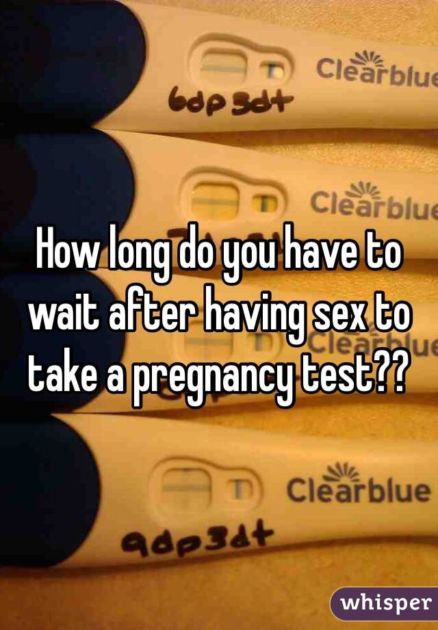 How soon to take a pregnancy test after sex