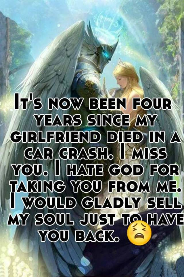 It\'s now been four years since my girlfriend died in a car crash. I ...