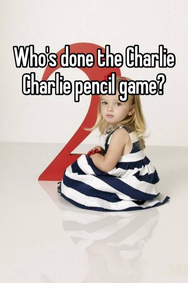 Who's done the Charlie Charlie pencil game?