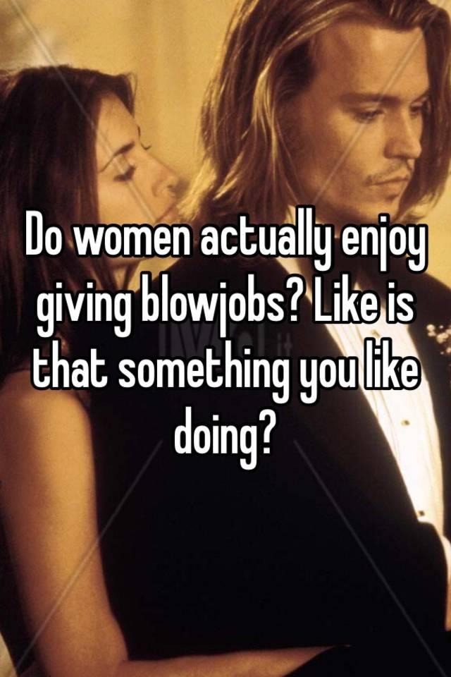 Do Women Enjoy Giving Blow Jobs
