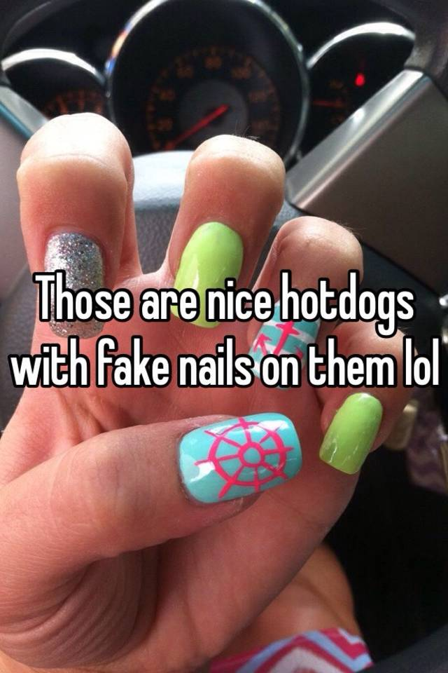 Those are nice hotdogs with fake nails on them lol
