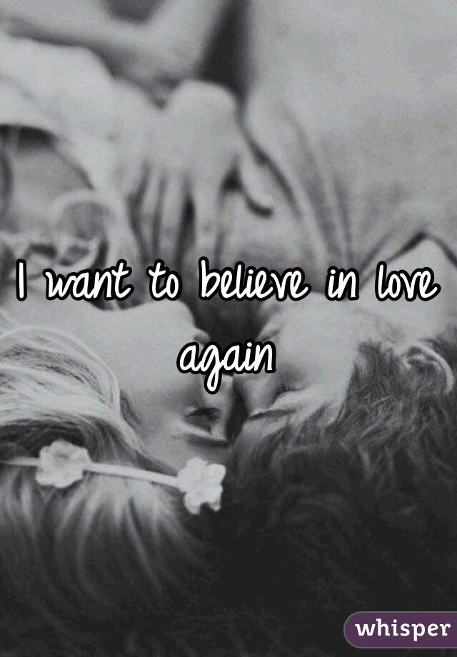 Love again to want Want to