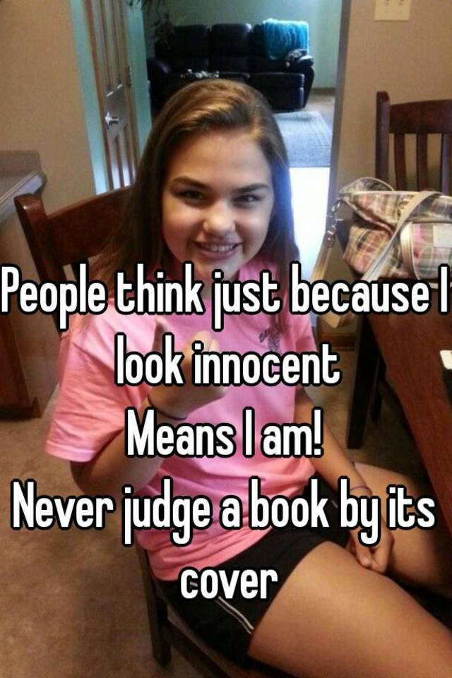 051701294fe8f76226345ffa6bc308c944c8a?v=3 people think just because i look innocent means i am! never judge