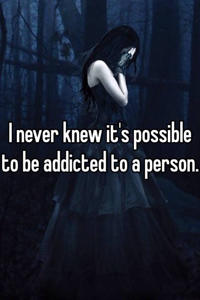 A To It Person Is Possible Be To Addicted