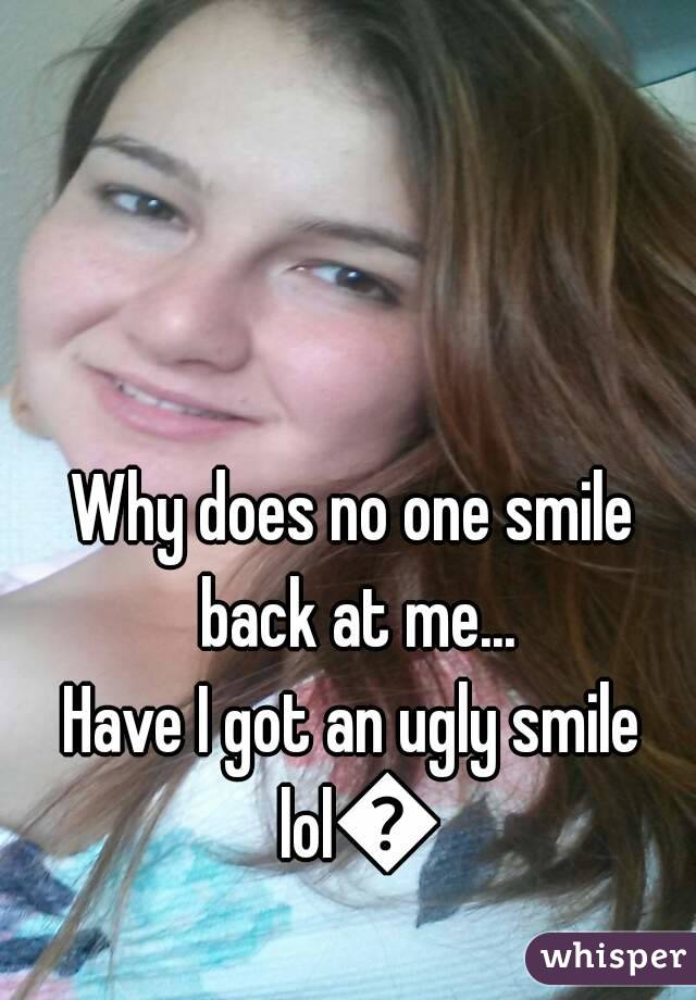 i have an ugly smile