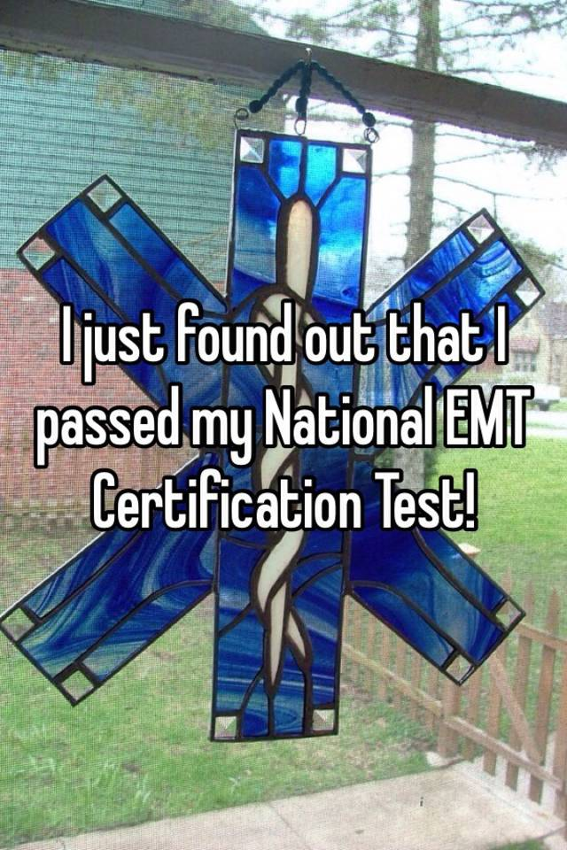 I Just Found Out That I Passed My National Emt Certification Test