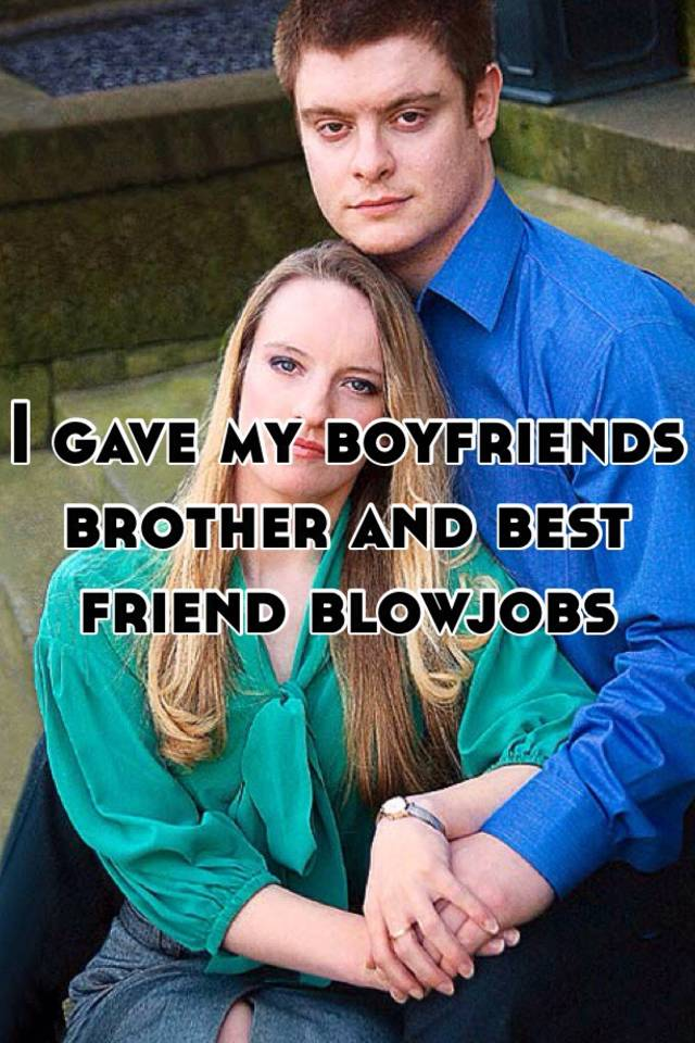Friend dating boyfriends brother