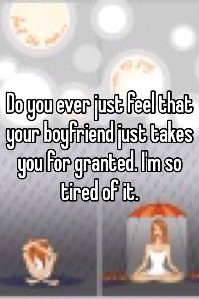 To you for takes when what granted your boyfriend do 13 Signs