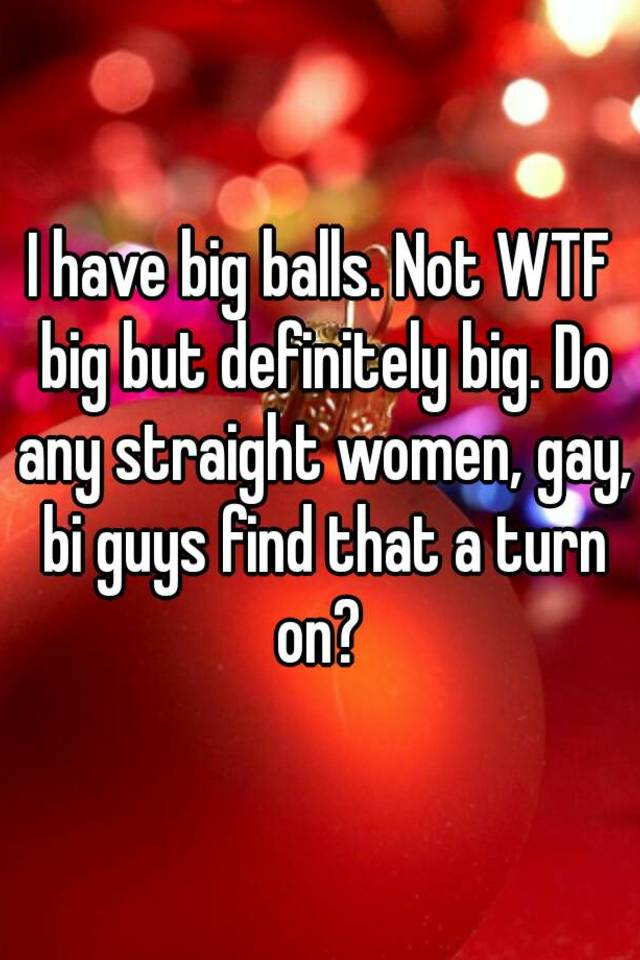 why do some men have big balls