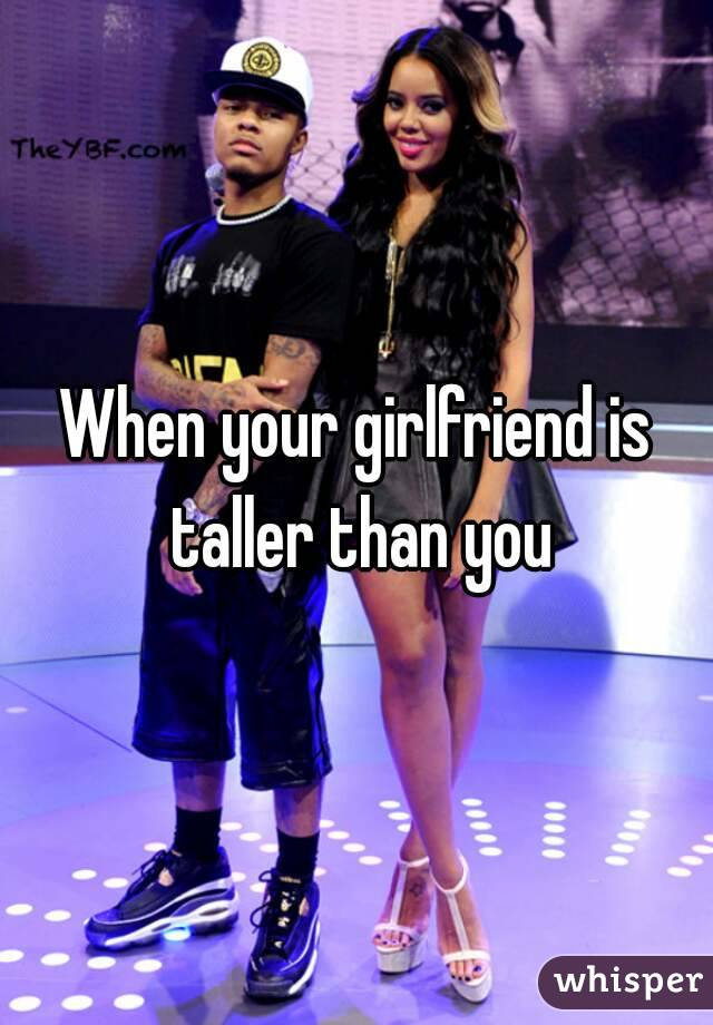 When your girlfriend is taller than you