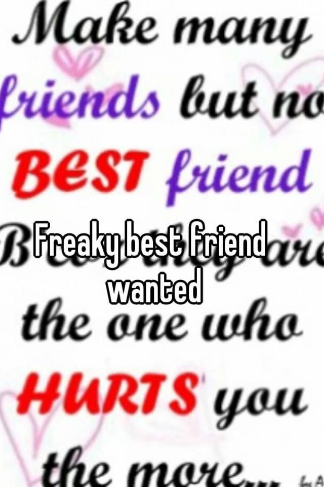 Freaky Best Friend Wanted