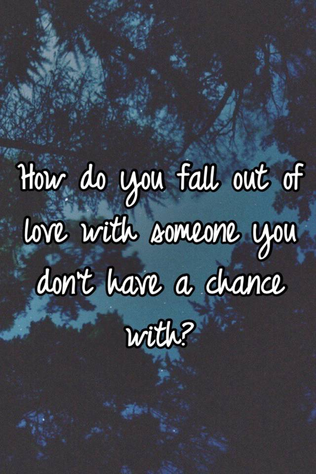 How do you fall out of love with someone