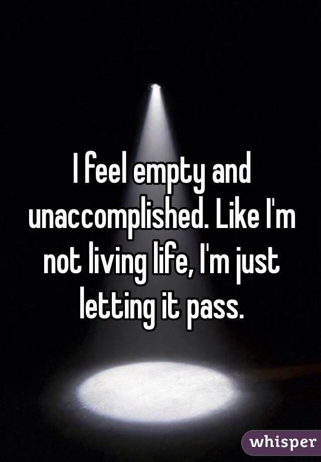 Feel empty and unaccomplished like im not living life im just i feel empty and unaccomplished like im not living life im just letting it altavistaventures Images