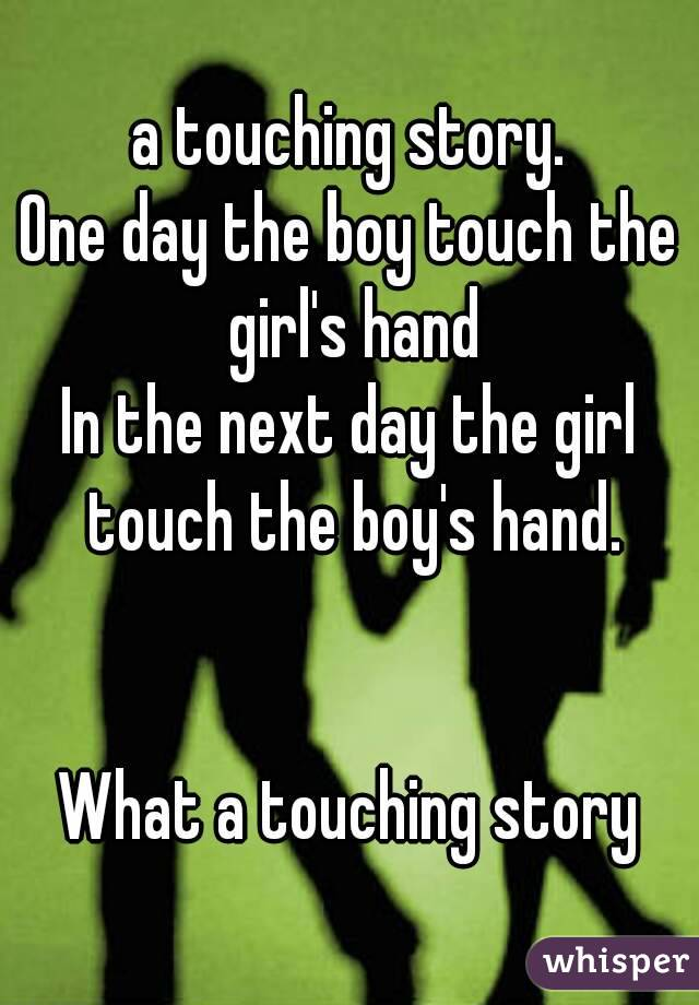 touching story. One day the boy touch the girl\'s hand In the next ...