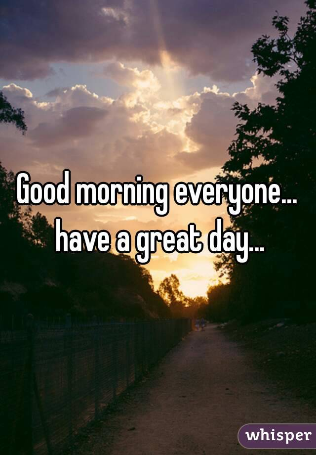 Vokalis Good Morning Everyone : Good morning everyone have a great day
