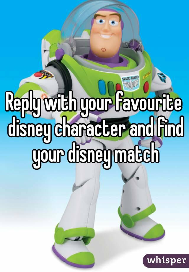 Reply with your favourite disney character and find your disney match
