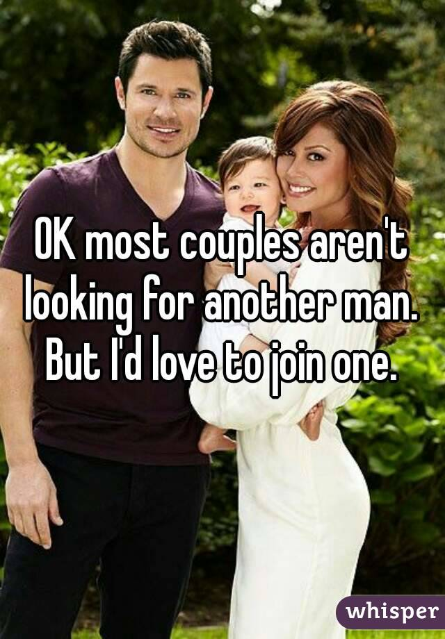 OK most couples aren't looking for another man.  But I'd love to join one.
