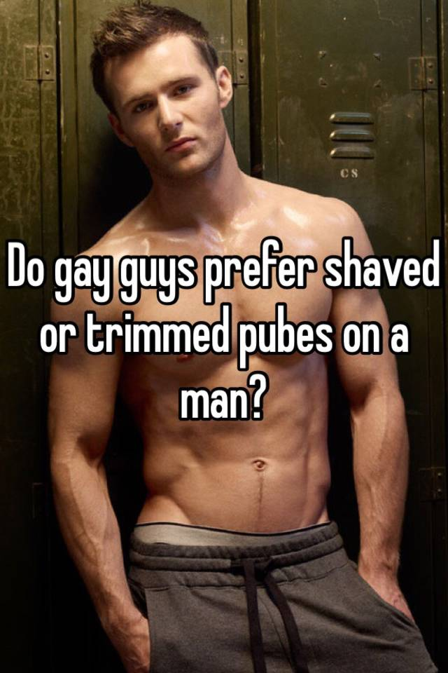 trimmed pubes with Guys