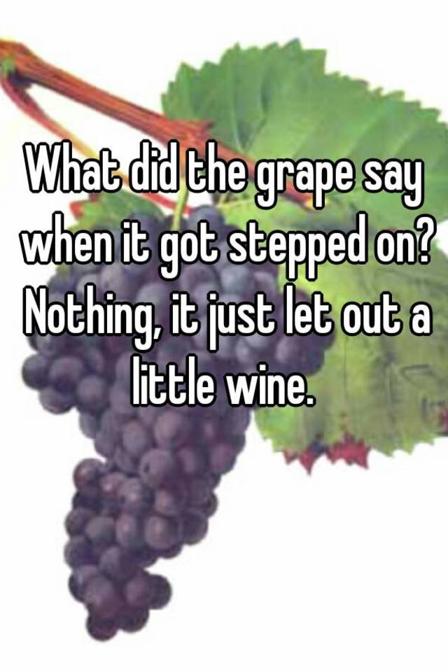 What did the grape say when it got stepped on