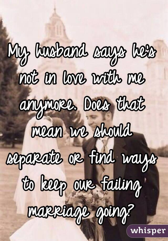 Husband not in love with me anymore