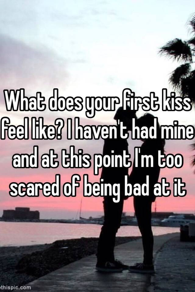 how does it feel to have your first kiss