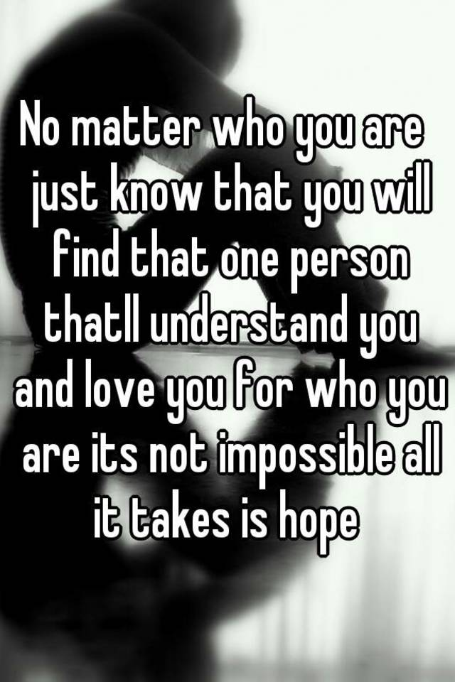 No matter who you are i will love you