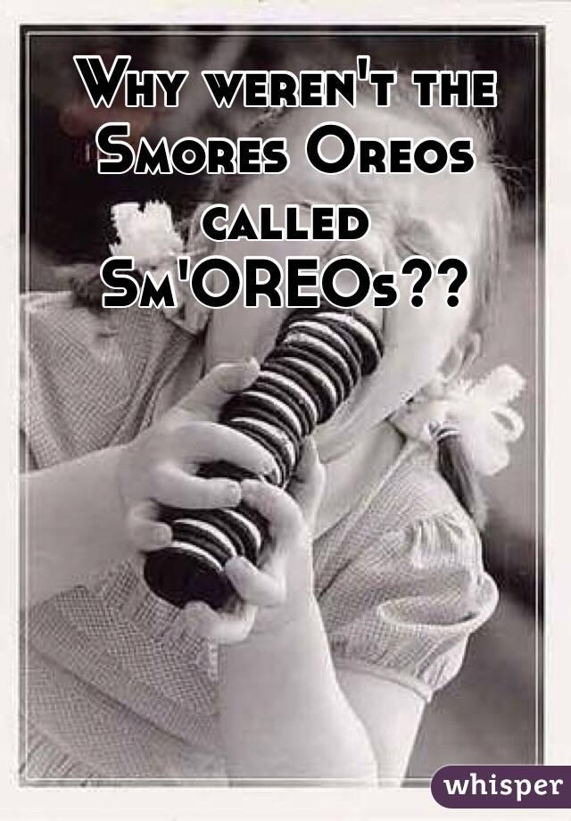 Why weren't the Smores Oreos called Sm'OREOs??