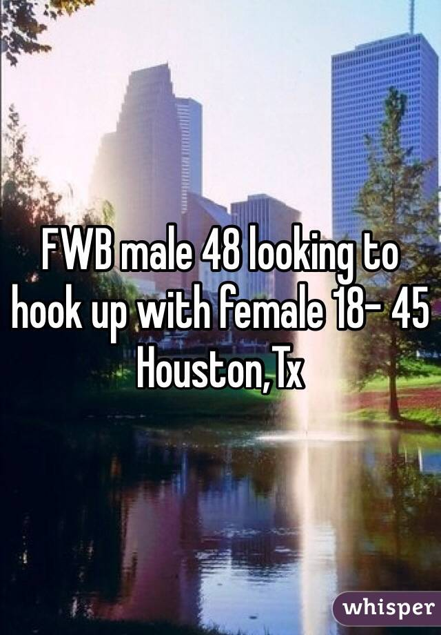 FWB male 48 looking to hook up with female 18- 45 Houston,Tx