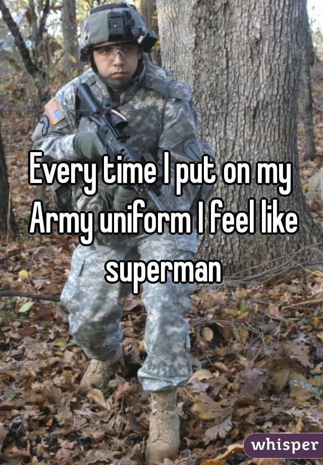 Every time I put on my Army uniform I feel like superman