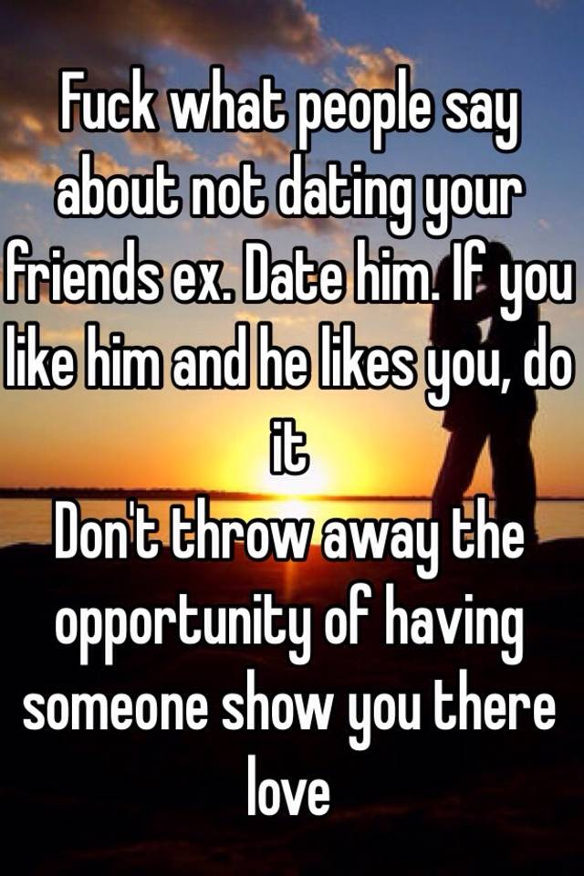 How to handle dating your friends ex