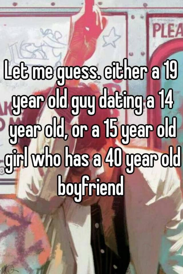 dating 14 year old guy