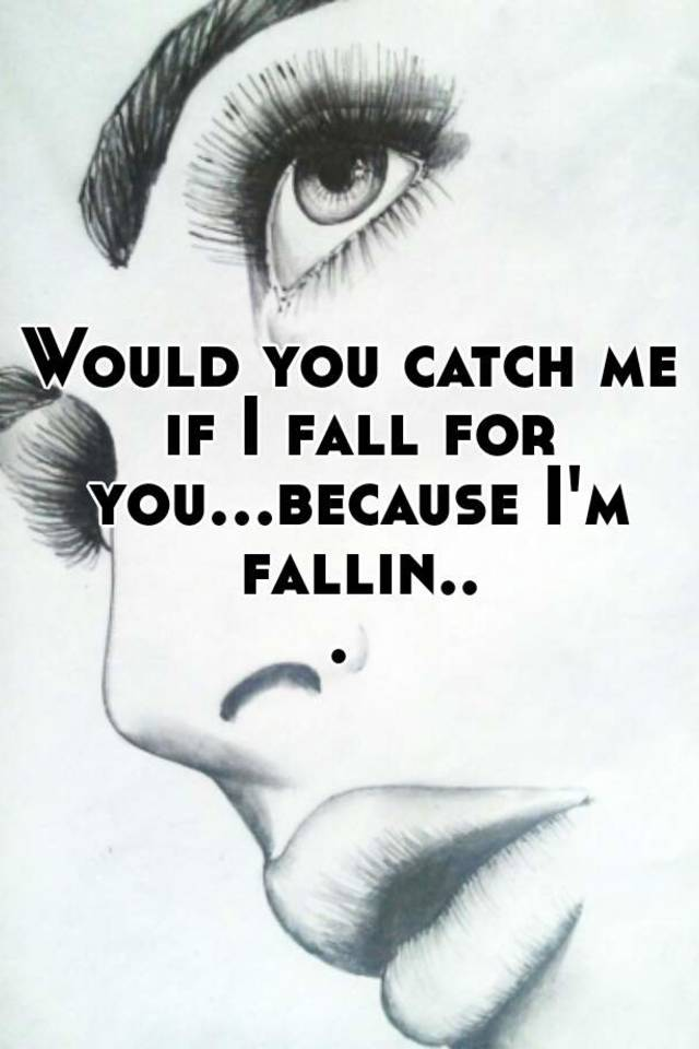 will you catch me if i fall