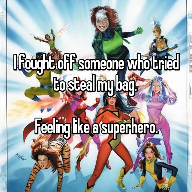 I fought off someone who tried to steal my bag.   Feeling like a superhero.