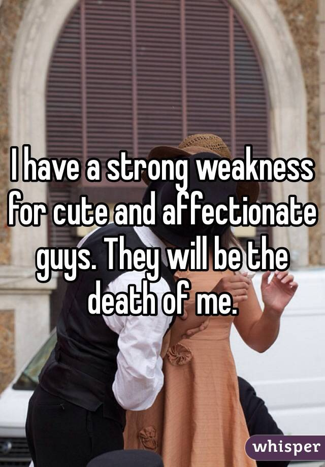 I have a strong weakness for cute and affectionate guys. They will be the death of me.